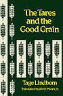 Tares and the Good Grain: Or the Kingdom of Man at the Door of Reckoning by Tage Lindbom (Hardback, 1983)