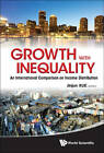 Growth With Inequality: An International Comparison On Income Distribution by World Scientific Publishing Co Pte Ltd (Hardback, 2012)