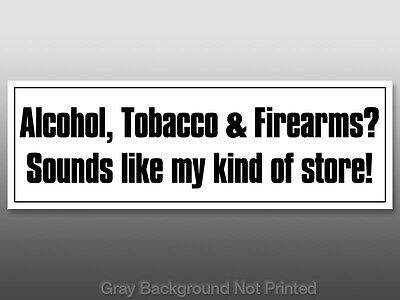 ATF My Kind of Store Sticker - decal fun guns alcohol 2