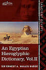 An Egyptian Hieroglyphic Dictionary (in Two Volumes), Vol. II: With an Index of English Words, King List and Geographical List with Indexes, List of by Ernest A Wallis Budge (Paperback / softback, 2013)