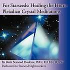 For Starseeds: Healing the Heart-Pleiadian Crystal Meditations by Ruth Starseed Hoskins (Paperback / softback, 2012)