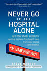 Never Go to the Hospital Alone: And Other Insider Secrets for Getting Mistake-Free Health Care from Your Doctor and Hospital by Steve Harden (Paperback, 2010)