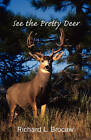 See the Pretty Deer by Richard L Brocaw (Paperback / softback, 2010)