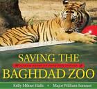 Saving the Baghdad Zoo: A True Story of Hope and Heroes by William Sumner, Kelly Milner Halls (Hardback, 2010)