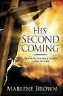 His Second Coming: Prophetic Visions of Christ and His Return by Marlene Brown (Hardback, 2010)