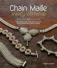 Chain Maille Jewelry Workshop: Technique: Techniques and Projects for Weaving with Wire by Karen Karon (Paperback, 2012)