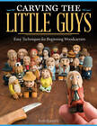 Carving the Little Guys: Easy Techniques for Beginning Woodcarvers by Keith Randich (Paperback, 2013)