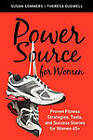 Power Source for Women: Proven Fitness Strategies, Tools, and Success Stories for Women 45+ by Susan Sommers, Theresa Dugwell (Paperback, 2010)