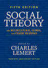 Social Theory: The Multicultural, Global, and Classic Readings by Prof Charles Lemert (Paperback, 2013)