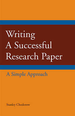 Writing a Successful Research Paper: A Simple Approach by Stanley Chodorow...