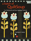 A Batch of Quilt Soup: Fun Patchwork and Easy Applique Patterns by Barbara J. Jones (Paperback, 2013)