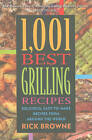 1,001 Best Grilling Recipes: Delicious, Easy-To-Make Recipes from Around the World by Rick Browne (Paperback, 2011)