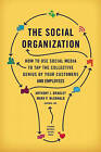 The Social Organization: How to Use Social Media to Tap the Collective Genius of Your Customers and Employees by Anthony J. Bradley, Mark  P. McDonald (Hardback, 2011)