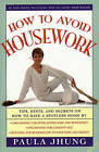 How to Avoid Housework: Tips, Hints and Secrets on How to Have a Spotless Home by Paula Jhung (Paperback, 1995)