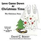 Love Came Down at Christmas Time: The Christmas Story by David C Bosley (Paperback / softback, 2011)