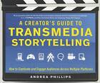 A Creator's Guide to Transmedia Storytelling: How to Captivate and Engage Audiences Across Multiple Platforms by Andrea Phillips (Hardback, 2012)