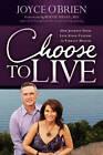 Choose to Live! by Joyce O'Brien (Paperback, 2011)