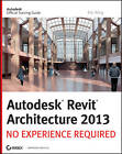 Autodesk Revit Architecture 2013: No Experience Required by Eric Wing (Paperback, 2012)