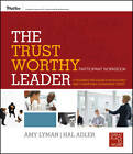 The Trustworthy Leader: A Training Program for Building and Conveying Leadership Trust Participant Workbook by Hal Adler, Amy Lyman (Paperback, 2013)
