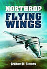 Northrop Flying Wings by Graham Simons (Hardback, 2013)