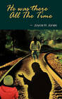 He Was There All the Time by Joyce H Jones (Paperback / softback, 2010)