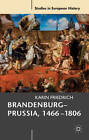 Brandenburg-Prussia, 1466-1806: The Rise of a Composite State by Karin Friedrich (Paperback, 2011)