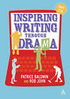 Inspiring Writing Through Drama: Creative Approaches to Teaching Ages 7-16 by Patrice Baldwin, Andy Kempe, Rob John (Paperback, 2012)