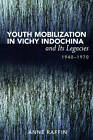 Youth Mobilization in Vichy Indochina and Its Legacies, 1940 to 1970 by Anne Raffin (Paperback, 2008)