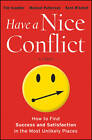 Have a Nice Conflict: How to Find Success & Satisfaction in the Most Unlikely Places by Kent Mitchell, Tim Scudder, Michael Patterson (Hardback, 2012)