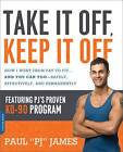 Take It Off, Keep It Off: How I Went from Fat to Fit ... and You Can Too - Safely, Effectively, and Permanently by Paul James (Paperback, 2012)