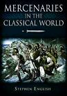 Mercenaries in the Classical World: To the Death of Alexander by Stephen English (Hardback, 2012)