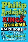 Philip Ardagh's Book of Kings, Queens, Emperors and Rotten Wart-Nosed Commoners by Philip Ardagh (Paperback, 2012)