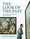 The Look of the Past: Visual and Material Evidence in Historical Practice by Ludmilla Jordanova (Hardback, 2012)
