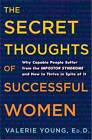 The Secret Thoughts of Successful Women: Why Capable People Suffer from the Imposter Syndrome and How to Thrive in Spite of it by Valerie Young (Hardback, 2011)