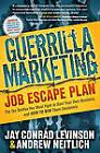 Guerrilla Marketing Job Escape Plan by Jay Conrad Levinson, Andrew Neitlich (Paperback, 2011)
