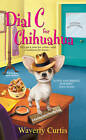 Dial C for Chihuahua: A Barking Detective Mystery by Waverly Curtis (Paperback, 2012)