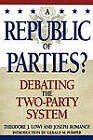 A Republic of Parties?: Debating the Two-party System by Theodore J. Lowi, Joseph Romance, Gerald M. Pomper (Paperback, 1998)
