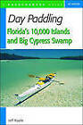 Day Paddling Florida's 10,000 Islands and Big Cypress Swamp by Jeff Ripple (Paperback, 2004)