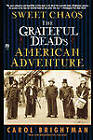 Sweet Chaos: The Grateful Dead's American Adventure by Carol Brightman (Paperback, 1999)