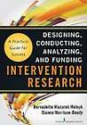 Intervention Research: Designing, Conducting, Analyzing, and Funding by Dianne Morrison-Beedy, Bernadette  Mazurek Melnyk (Paperback, 2012)