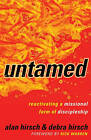 Untamed: Reactivating a Missional Form of Discipleship by Alan Hirsch, Debra Hirsch (Paperback, 2010)