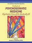 The American Psychiatric Publishing Textbook of Psychosomatic Medicine: Psychiatric Care of the Medically III by American Psychiatric Association Publishing (Hardback, 2010)
