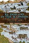 El Dorado in the Marshes: Gold, Slaves and Souls Between the Andes and the Amazon by Massimo Livi Bacci (Hardback, 2009)
