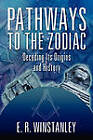 Pathways to the Zodiac: Decoding Its Origins and History by E R Winstanley (Paperback / softback, 2011)