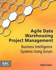 Agile Data Warehousing Project Management: Business Intelligence Systems Using Scrum by Ralph Hughes (Paperback, 2012)