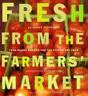 Fresh from the Farmer's Market: Year-round Recipes for the Pick of the Crop by Janet Fletcher (Paperback, 2008)