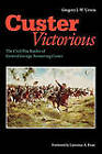 Custer Victorious: The Civil War Battles of General George Armstrong Custer by Gregory J. W. Urwin (Paperback, 1990)