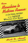 From Moonshine to Madison Avenue: A Cultural History of the Nascar Winston Cup Series by Mark D Howell (Paperback, 1997)