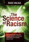 The Science of Racism: And Everything Else the  Progressive  Left Doesn't Want You to Know, Including, Exposing Liberal Lies and Dispelling Afrocentric Myths by Russ Valiga (Paperback / softback, 2012)