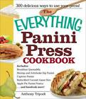 The Everything Panini Press Cookbook:  Includes Breakfast Quesadilla; Shrimp and Artichoke Dip Panini; Caprese Panini; Butterfield Cornish Game Hen; Apple Pie Panini Pastry...and Hundreds More! by Anthony Tripodi (Paperback, 2011)